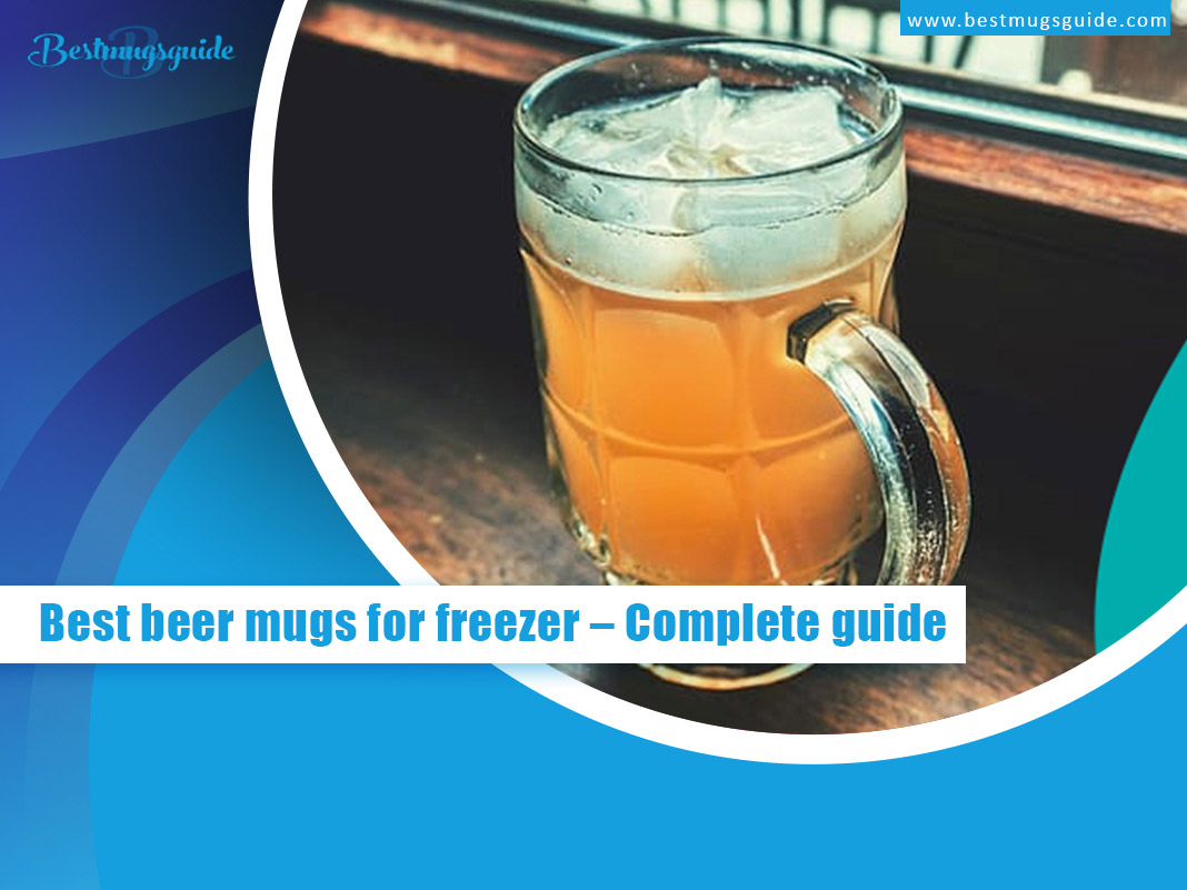 Best-beer-mugs-for-freezer--Complete-guide