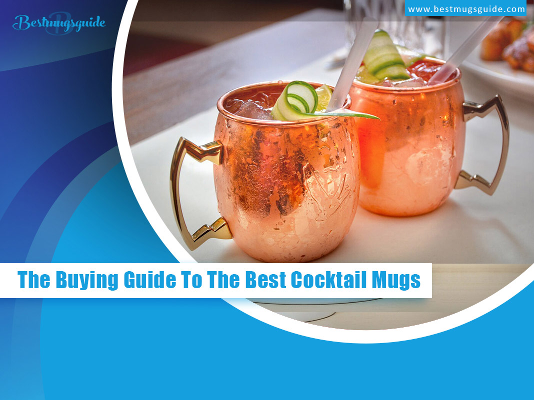 The-Buying-Guide-To-The-Best-Cocktail-Mugs