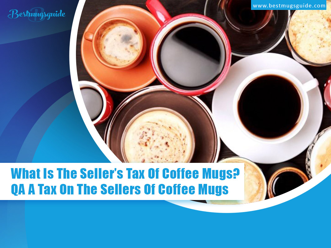 What Is The Seller's Tax Of Coffee Mugs