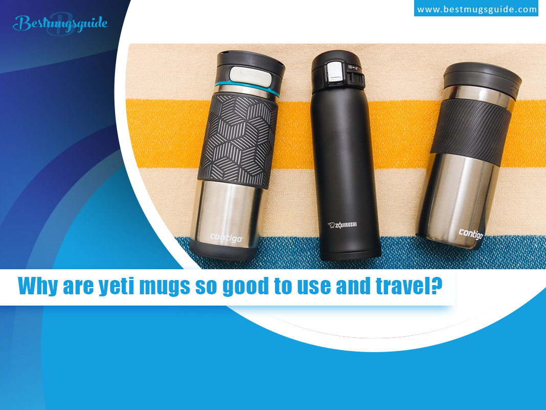 Why-are-yeti-mugs-so-good-to-use-and-travel